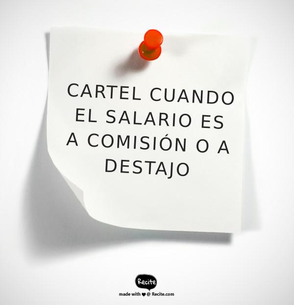 MODELO DE CARTEL CUANDO EL SALARIO ES POR COMISIÓN O A DESTAJO (ART. 116 L.O.T.T.T.)