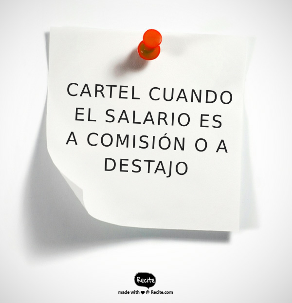 CARTEL CUANDO EL SALARIO ES POR COMISIÓN O A DESTAJO