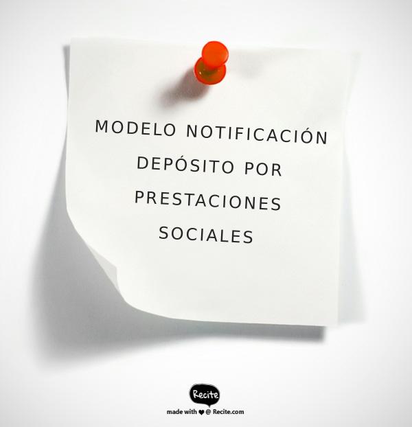 MODELO DE NOTIFICACIÓN AL TRABAJADOR DE LA CANTIDAD DEPOSITADA POR PRESTACIONES SOCIALES